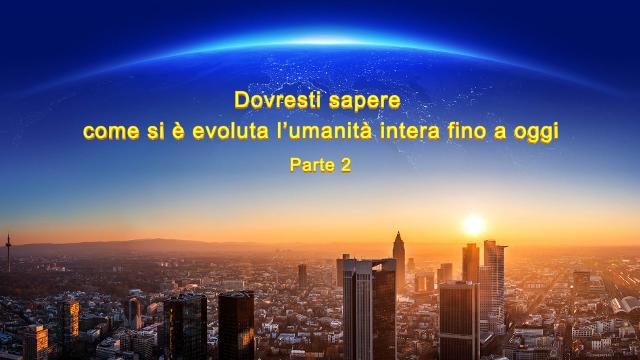 Dovresti sapere come si è evoluta l'umanità intera fino a oggi