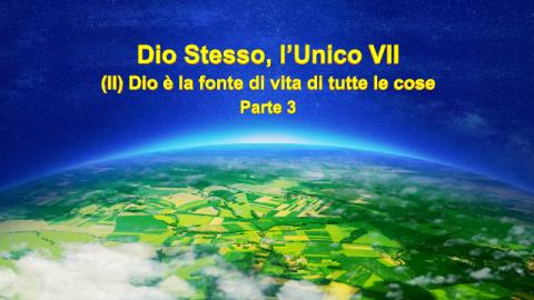 Dio Stesso, l'Unico VII (II) Dio è la fonte di vita di tutte le cose Parte 3