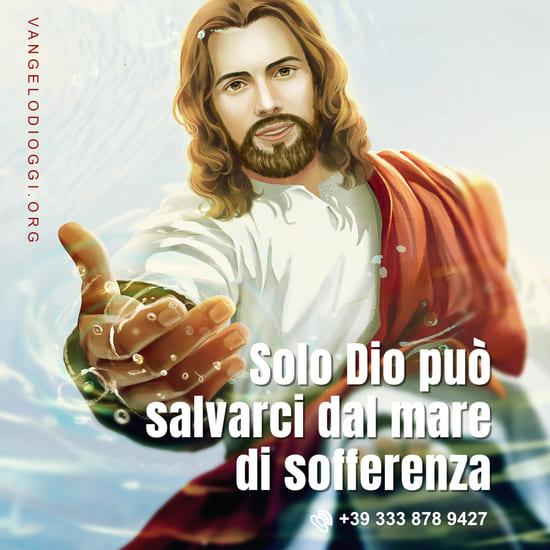 Solo Dio può salvarci dal mare di sofferenza