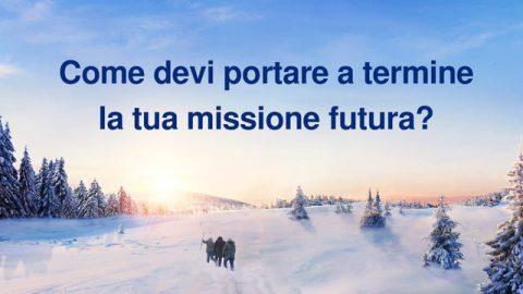 Come devi portare a termine la tua missione futura?