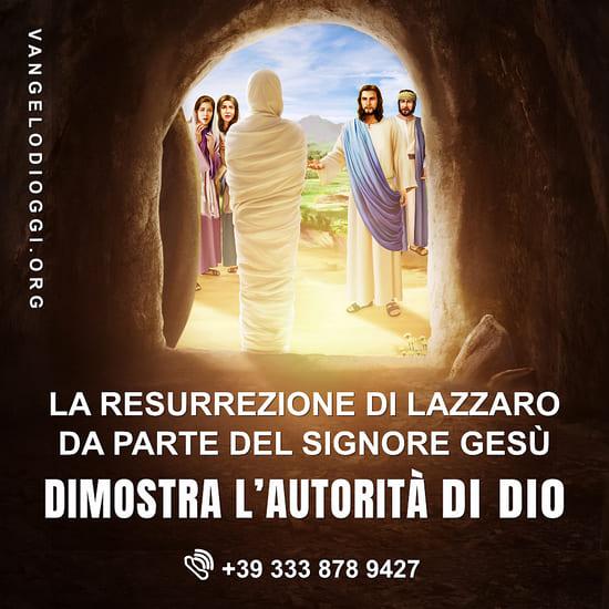 La resurrezione di Lazzaro da parte del Signore Gesù dimostra l'autorità di Dio